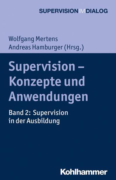 Supervision - Konzepte und Anwendungen: Band 2: Supervision in der Ausbildung (Supervision im Dialog)