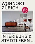 Wohnort Zürich: Interieurs & Stadtleben