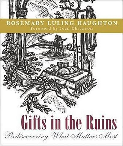Gifts in the Ruins: Rediscovering What Matters Most