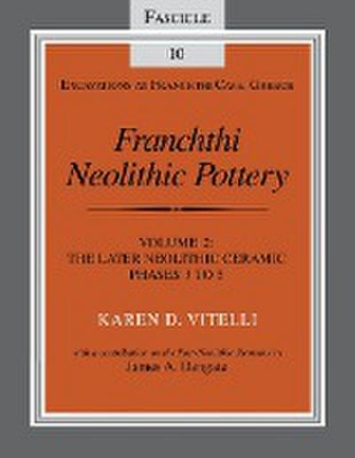 Franchthi Neolithic Pottery, Volume 2: The Later Neolithic Ceramic Phases 3 to 5