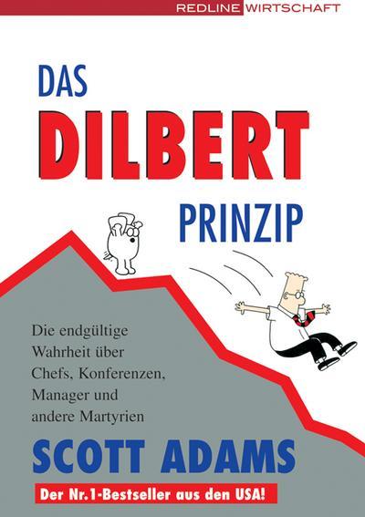 Das Dilbert-Prinzip : die endgültige Wahrheit über Chefs, Konferenzen, Manager und andere Martyrien.