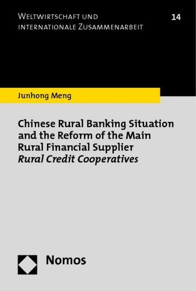 Chinese Rural Banking Situation and the Reform of the Main Rural Financial Supplier Rural Credit Cooperatives (Weltwirtschaft Und Internationale Zusammenarbeit)