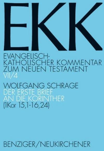 Der erste Brief an die Korinther / Der 1. Brief an die Korinther: (1 Kor 15,1 - 16,24): Bd 7/4 (Evangelisch-Katholischer Kommentar zum Neuen Testament (Koproduktion mit Patmos))