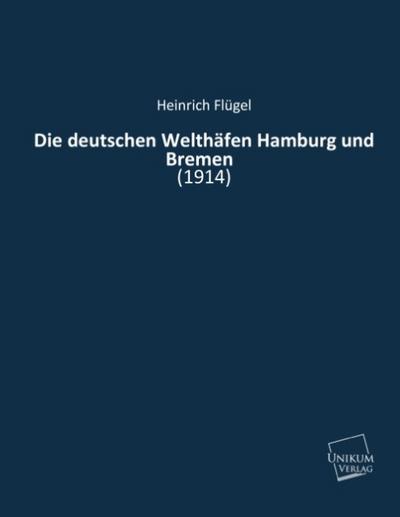 Die deutschen Welthäfen Hamburg und Bremen: (1914)