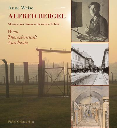 Alfred Bergel: Skizzen aus einem vergessenen Leben. Wien - Theresienstadt - Ausschwitz.