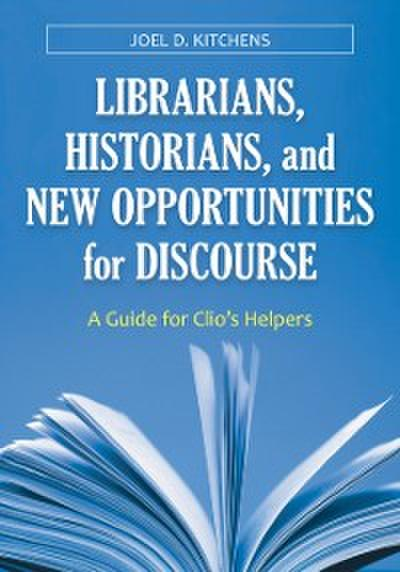 Librarians, Historians, and New Opportunities for Discourse: A Guide for Clio's Helpers