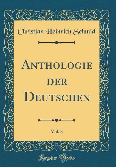 Anthologie Der Deutschen, Vol. 3 (Classic Reprint)