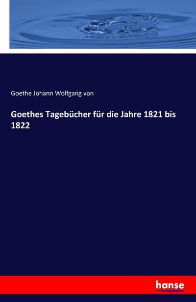 Goethes Tagebücher für die Jahre 1821 bis 1822