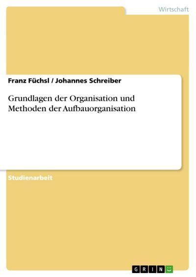Grundlagen der Organisation und Methoden der Aufbauorganisation