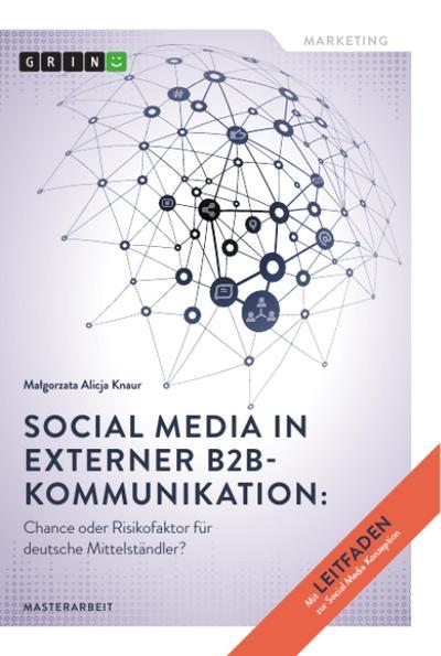 Social Media in externer B2B-Kommunikation: Chance oder Risikofaktor für deutsche Mittelständler?