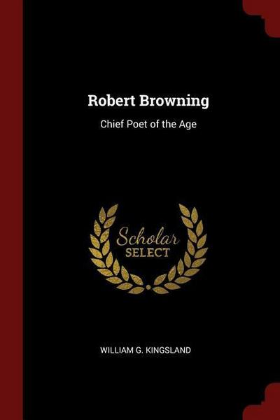 Robert Browning: Chief Poet of the Age