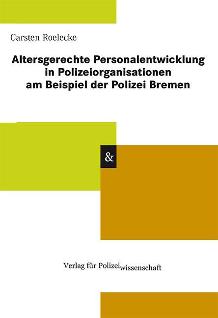 Altersgerechte Personalentwicklung in Polizeiorganisationen  ... 9783866763401