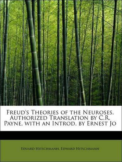 Freud's Theories of the Neuroses. Authorized Translation by C.R. Payne, with an Introd. by Ernest Jo