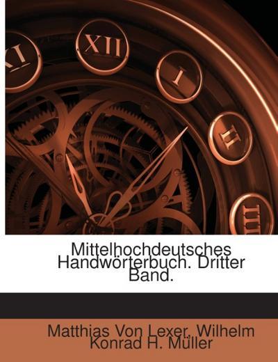 Mittelhochdeutsches Handwörterbuch, Zugleich Als Suppl. Und Alphabetischer Index Zum Mittelhochdeutschen Wörterbuche Von Benecke-Müller-Zarncke