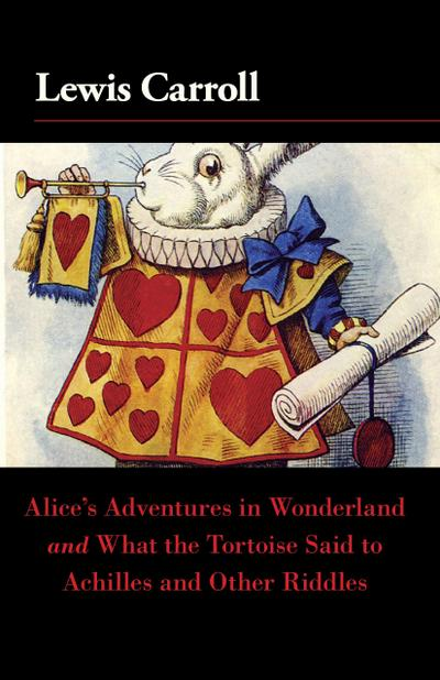 Alice's Adventures in Wonderland and What the Tortoise Said to Achilles and Other Riddles