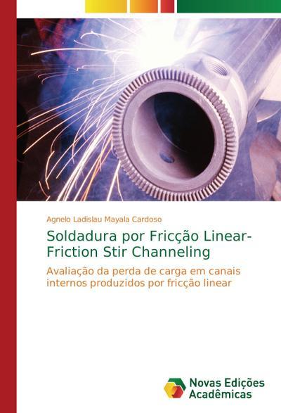 Soldadura por Fricção Linear- Friction Stir Channeling - Agnelo Ladislau Mayala Cardoso