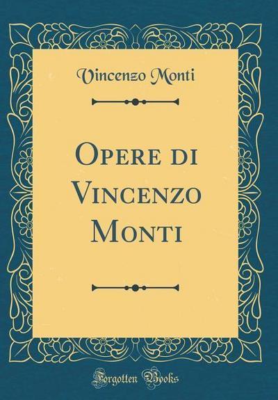 Opere Di Vincenzo Monti (Classic Reprint)