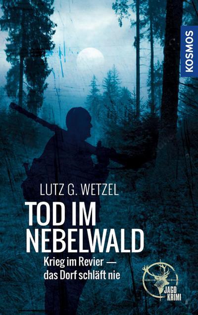 Tod im Nebelwald; Krieg im Revier - das Dorf schläft nie; Deutsch; 0 schw.-w. Fotos, 0 farb. Fotos, 0 Illustr., 0 Illustr.
