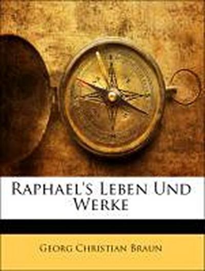Raphael's Leben Und Werke
