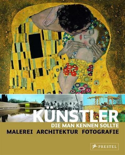 Künstler, die man kennen sollte: Malerei - Architektur - Fotografie