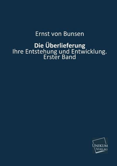 Die Überlieferung: Ihre Entstehung und Entwicklung. Erster Band