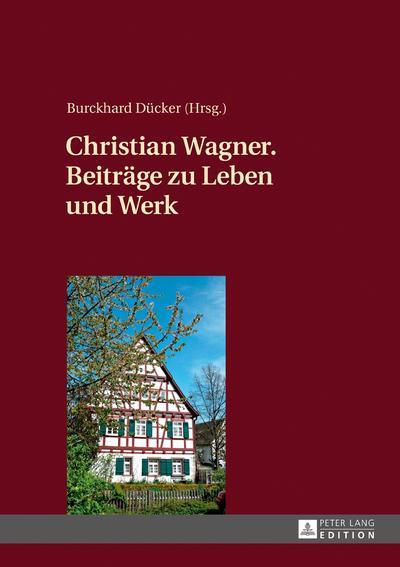 Christian Wagner. Beiträge zu Leben und Werk