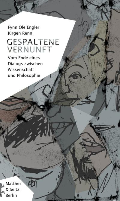 Gespaltene Vernunft: Vom Ende eines Dialogs zwischen Wissenschaft und Philosophie