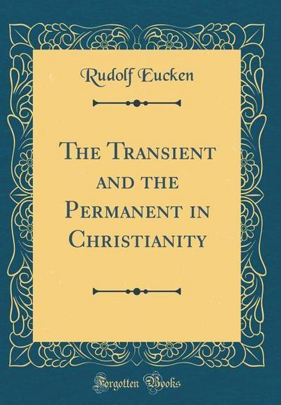 The Transient and the Permanent in Christianity (Classic Reprint)