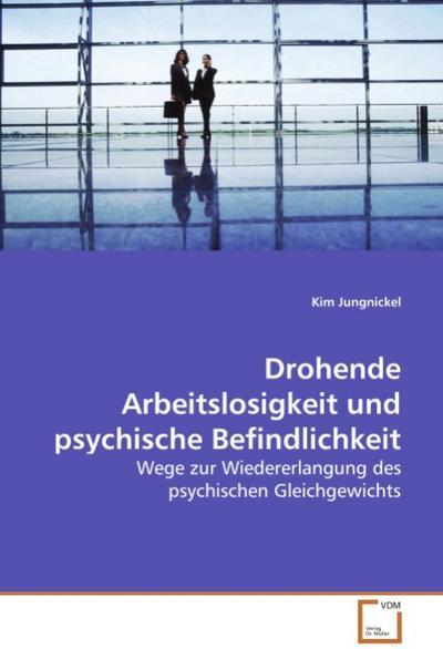 Drohende Arbeitslosigkeit und psychische Befindlichkeit: Wege zur Wiedererlangung des psychischen Gleichgewichts