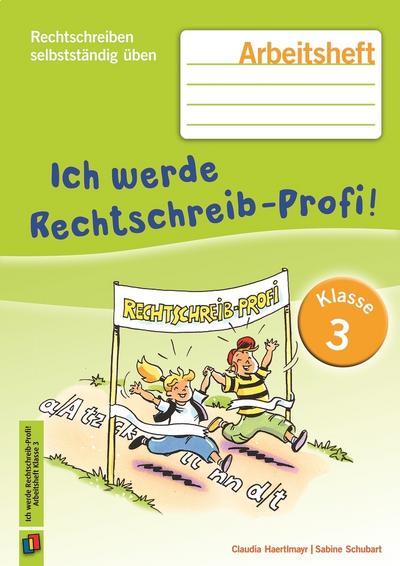 Ich werde Rechtschreib-Profi! -Klasse 3 (Neuauflage): Arbeitsheft (Rechtschreiben selbstständig üben)