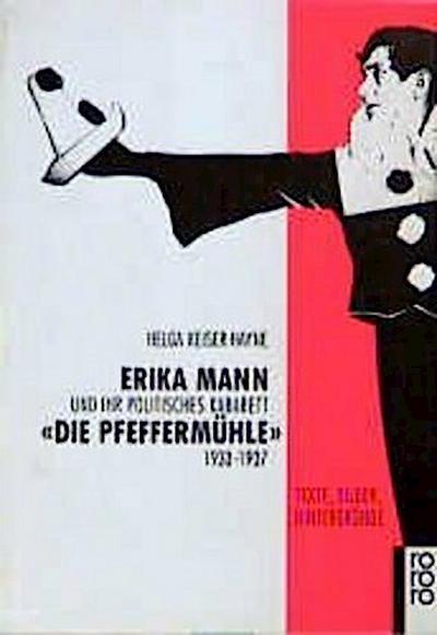 Erika Mann und ihr politisches Kabarett 'Die Pfeffermühle' 1933 - 1937: Texte, Bilder, Hintergründe