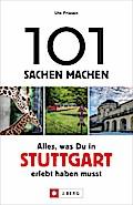 101 Sachen machen - Alles, was Du in & um Stuttgart erlebt haben musst