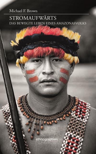 Stromaufwärts: Das bewegte Leben eines Amazonasvolks (Ethnographien)