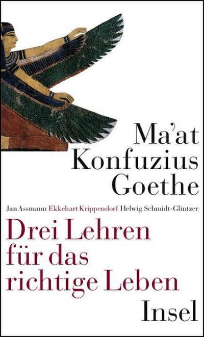 Ma'at – Konfuzius – Goethe: Drei Lehren für das richtige Leben