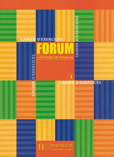 Forum 3. Méthode de français: Forum 3. Cahier d'exercices: Methode de francais