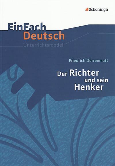 Der Richter und sein Henker. EinFach Deutsch Unterrichtsmodelle