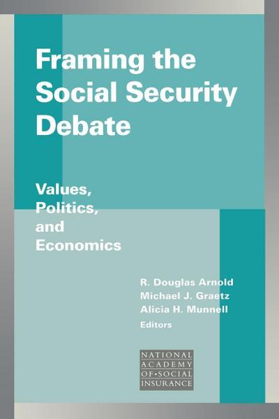 Framing the Social Security Debate: Values, Politics, and Economics