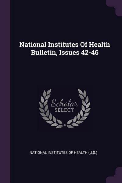 National Institutes of Health Bulletin, Issues 42-46