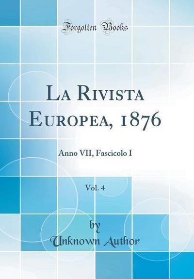 La Rivista Europea, 1876, Vol. 4: Anno VII, Fascicolo I (Classic Reprint)