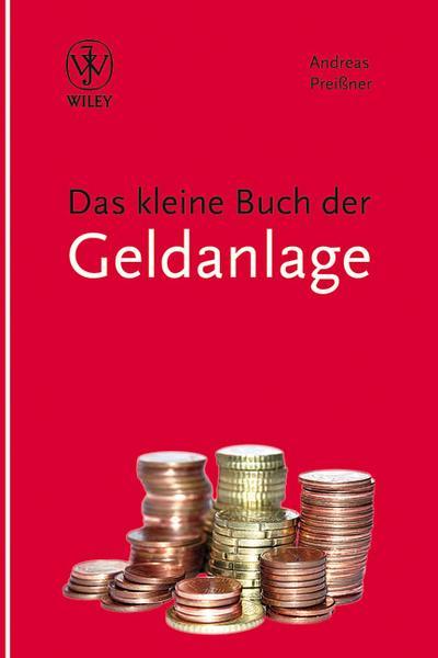 Das kleine Buch der Geldanlage - Wiley-VCH Verlag Gmbh & Co. Kgaa - Gebundene Ausgabe, Deutsch, Andreas Preißner, ,