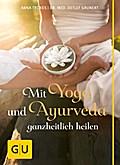 Mit Yoga und Ayurveda ganzheitlich heilen   ; ...