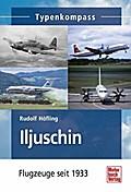 Iljuschin: Flugzeuge seit 1933 (Typenkompass)
