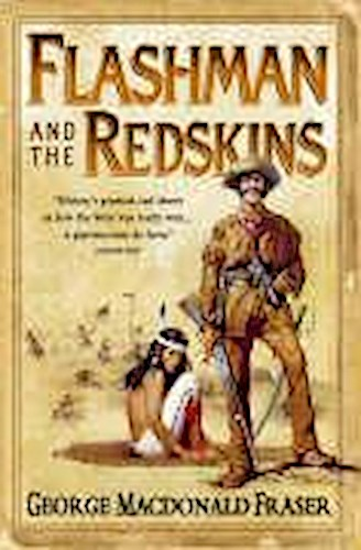 Flashman and the Redskins (the Flashman Papers, Book 6): From the Flashman  ...