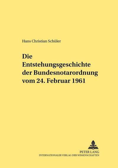 Die Entstehungsgeschichte der Bundesnotarordnung vom 24. Februar 1961