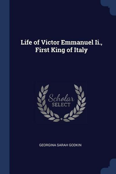 Life of Victor Emmanuel II., First King of Italy