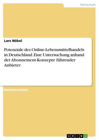 Potenziale des Online-Lebensmittelhandels in Deutschland. Eine Untersuchung anhand der Abonnement-Konzepte führender Anbieter