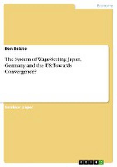 The System of Wage-Setting Japan, Germany and the US: Towards Convergence?