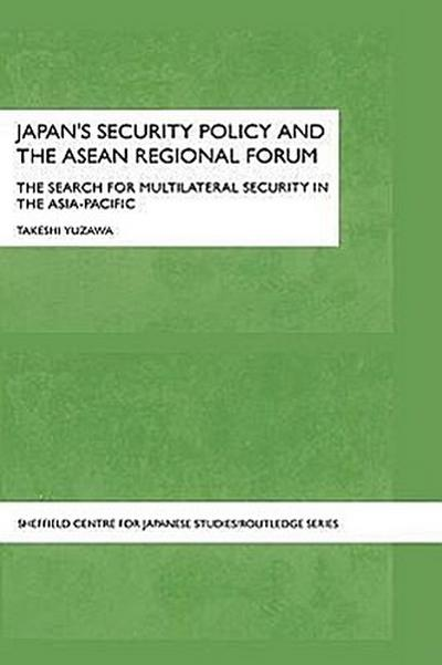 Japan's Security Policy and the ASEAN Regional Forum: The Search for Multilateral Security in the Asia-Pacific