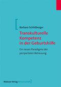Transkulturelle Kompetenz in der Geburtshilfe; Ein neues Paradigma der peripartalen Betreuung; Mabuse-Verlag Wissenschaft; Deutsch
