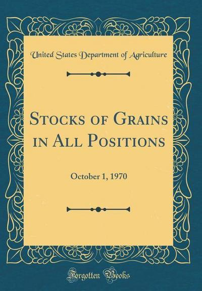 Stocks of Grains in All Positions: October 1, 1970 (Classic Reprint)